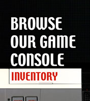 Browse our Game Console Inventory!